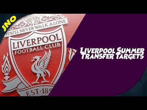 Liverpool Summer Transfer Window Targets 2019