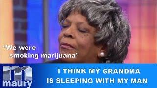 The Maury Show | I think my grandma is sleeping with my man !