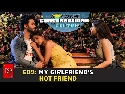 Awkward Conversations With Girlfriend | E02: My Girlfriend's Hot Friend | TSP Originals