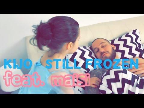 Kijo -  Still Frozen feat. Maisi (видео)
