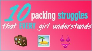 10 Packing Struggles That EVERY Girl Understands by Seventeen Magazine