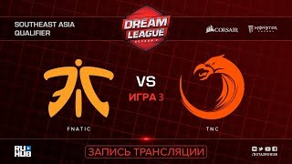 Fnatic vs TNC, DreamLeague SEA Qualifier, game 1 [Mortalles, Autodestruction]