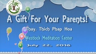 A Gift For Your Parents! - Thay. Thich Phap Hoa (July 22, 2016)