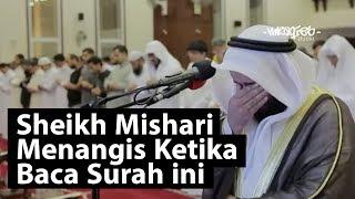 Sheikh Mishari Menangis Ketika Membaca Surah Ini
