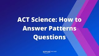 ACT Science: How To Answer Patterns Questions | Kaplan Test Prep