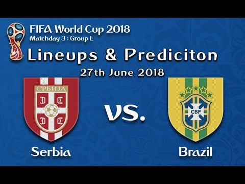 Serbia vs Brazil Prediction and Lineups 27th June FIFA World Cup 2018 : Matchday 3 : Group E