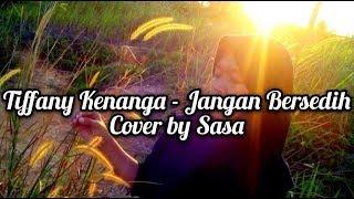 Video Tiffany Kenanga - Jangan Bersedih ( Cover by Sasa ) MP3, 3GP, MP4, WEBM, AVI, FLV Desember 2017