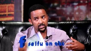 Seifu on Ebs Interview With Bereket Belayneh part 2