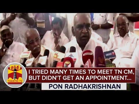 I-tried-many-times-to-Meet-TN-CM-Jayalalithaa-but-didnt-get-an-Appointment--Pon-Radhakrishnan