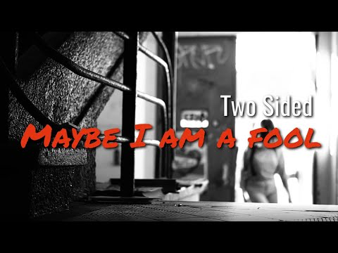 Two Sided - Maybe I am a fool [Official Video]