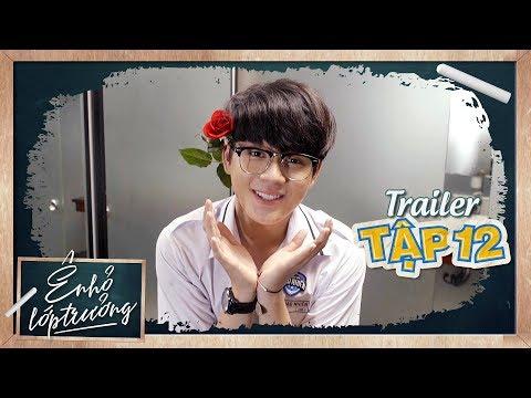 Ê ! NHỎ LỚP TRƯỞNG | TRAILER TẬP 12 | Phim Học Đường 2019 - Thời lượng: 1:26.