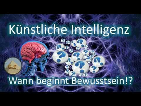 🌀 Künstliche Intelligenz - Wann beginnt Bewusstsein!?