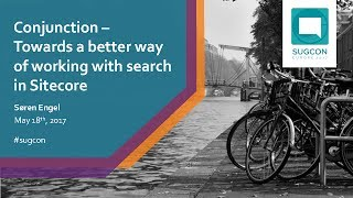 SØREN ENGEL | CONJUNCTION – TOWARDS A BETTER WAY OF WORKING WITH SEARCH IN SITECORE