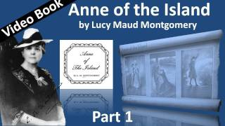 Part 1 - Anne of the Island Audiobook by Lucy Maud Montgomery (Chs 01-10)