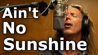 Aint No Sunshine - Bill Withers - cover -  Ken Tamplin Vocal Academy