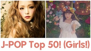 My Top 50 Personal Favourite J-POP Songs Ever! (Female Version)