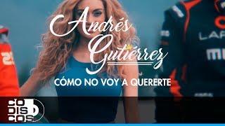 Andrés Gutiérrez - Como No Voy A Quererte