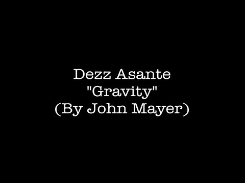 Dezz Asante – Gravity (John Mayer Cover)