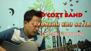 LAGU GALAU!!!  D'COZT - AKANKAH KAU SETIA [Cover Version]