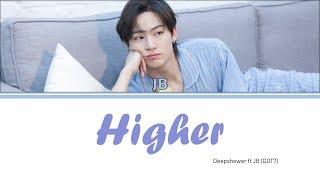 Deepshower ft JB(GOT7) - Higher [Lyrics Han/Rom/Eng]