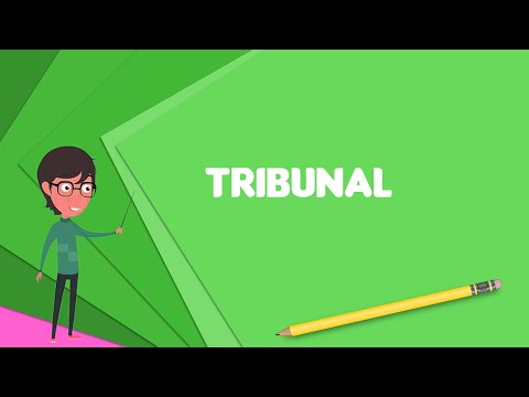 What is Tribunal? Explain Tribunal, Define Tribunal, Meaning of Tribunal