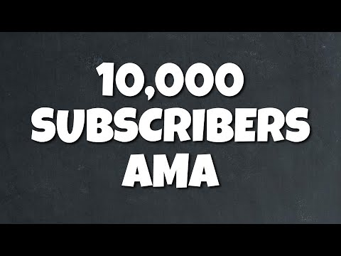 10,000 Subscribers AMA