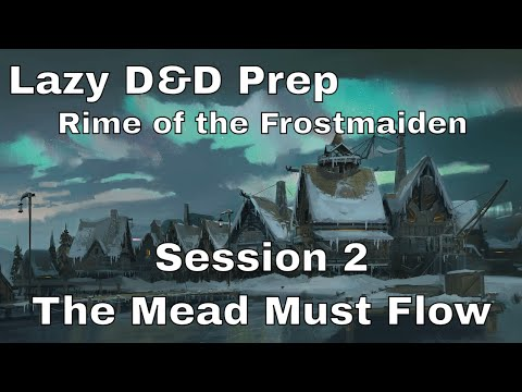 Lazy D&D Prep: Rime of the Frostmaiden Session 2 - The Mead Must Flow