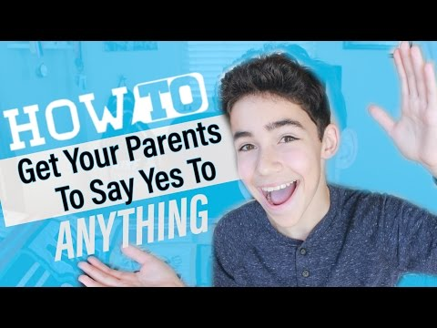 How To Get Your Parents to Say Yes To Anything