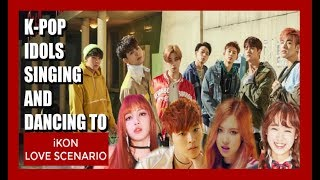 K-POP IDOLS SINGING & DANCING TO iKON LOVE SCENARIO