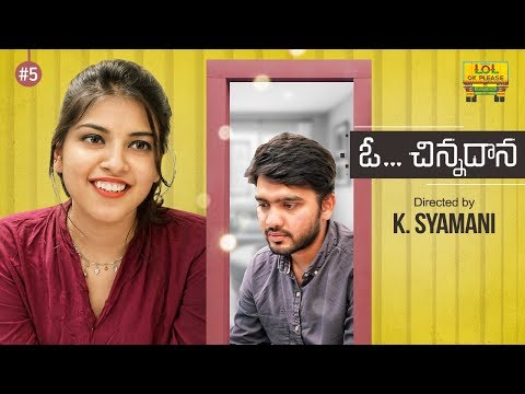 O Chinnadhana New Web Series - Episode #5 || Telugu New Web Series 2017 || Lol Ok Please