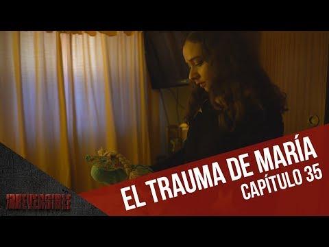 El trauma María | Capítulo 35 | Irreversible