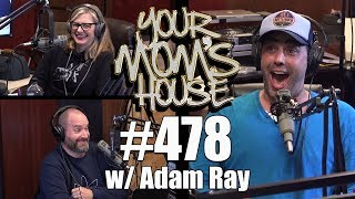Your Mom's House Podcast - Ep. 478 w/ Adam Ray