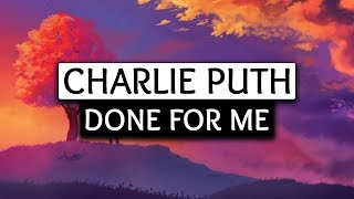 Video Charlie Puth, Kehlani ‒ Done For Me (Lyrics) 🎤 MP3, 3GP, MP4, WEBM, AVI, FLV Mei 2018