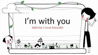 i'm with you - Sabrina I Love Acoustic