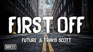 Future - First Off ft. Travis Scott (Lyrics)