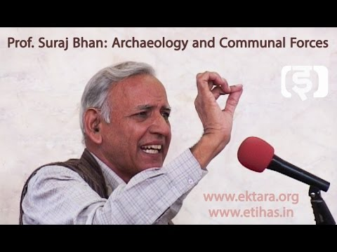Archaeology and Communal Forces: Professor Suraj Bhan