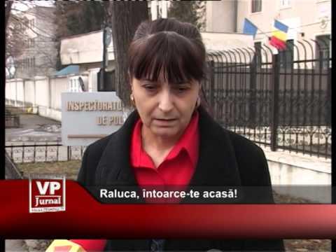 Raluca, întoarce-te acasă!