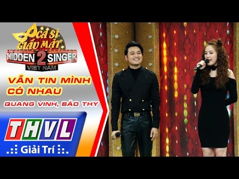 THVL | Ca sĩ giấu mặt 2016 - Tập 7: Quang Vinh | Vẫn tin mình có nhau - Quang Vinh, Bảo Thy