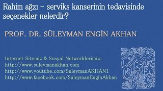 Rahim ağzı - serviks kanserinin tedavisinde seçenekler nelerdir? - Prof. Dr. Süleyman Engin Akhan