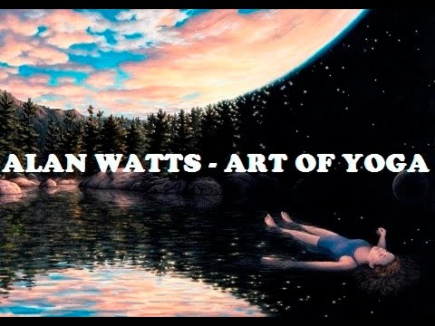 Alan Watts | The Art Of Yoga