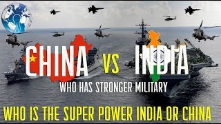 Who has the Stronger Military Power INDIA vs CHINA . Who is the bigger military power: China or India . China vs India . Which is strongest Military power .