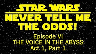 Video Never Tell Me The Odds - Episode VI - The Voice in the Abyss - Act 1, Part 1 download in MP3, 3GP, MP4, WEBM, AVI, FLV Februari 2017