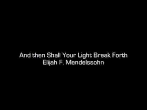 And Then Shall Your Light Break Forth - Elijah - Mendelssohn
