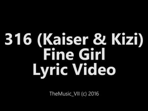 316 (Kaiser & Kizi) -  Fine Girl (Lyric Video)