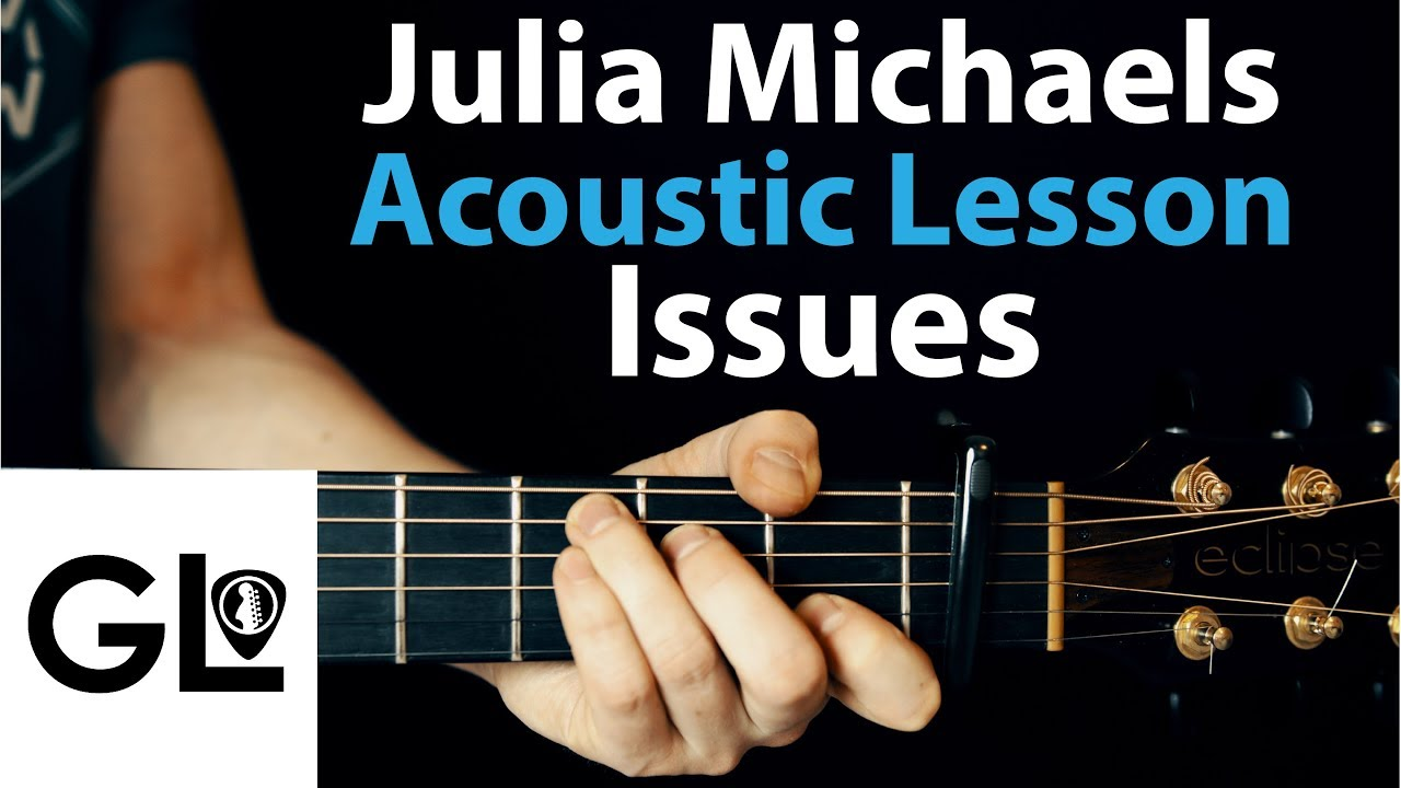 Issues: Julia Michaels – Acoustic Guitar Lesson EASY