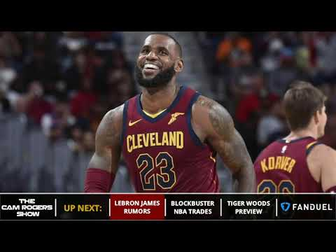 LeBron James Rumors, 5 NBA Trades, & 2018 World Cup Schedule On The Cam Rogers Show