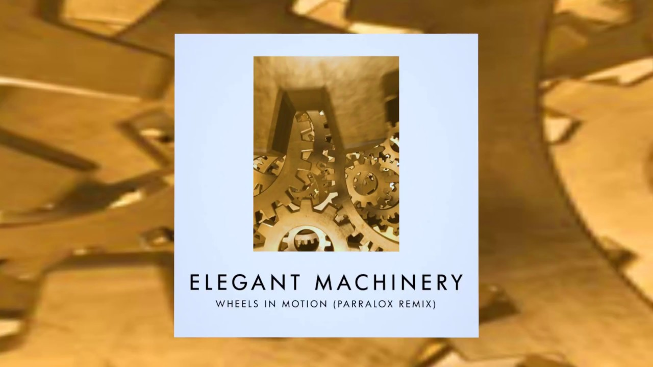Elegant Machinery - Wheels In Motion (Parralox Remix)