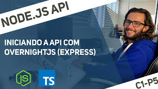 Node.js API [C01P05] - Iniciando a API Node.js com OvernightJS e express