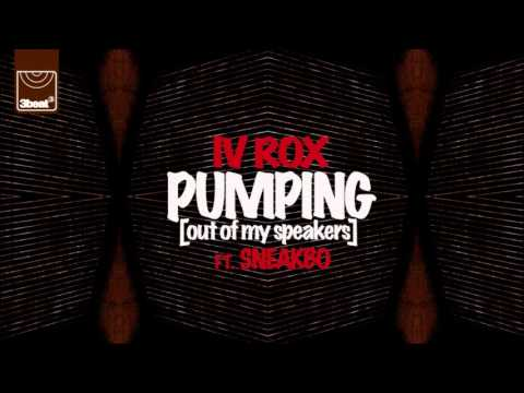 IV Rox ft Sneakbo - Pumping (Out Of My Speakers) (Cahill Club Mix)