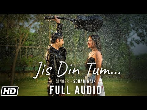 Video Jis Din Tum | Full Audio | Soham Naik | Anurag Saikia | Vatsal S| Kunaal V| Latest Hindi Song 2020 download in MP3, 3GP, MP4, WEBM, AVI, FLV January 2017